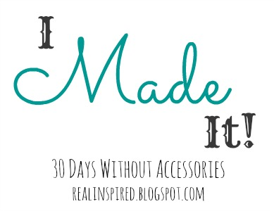 imadeit!30dayswithoutaccessories