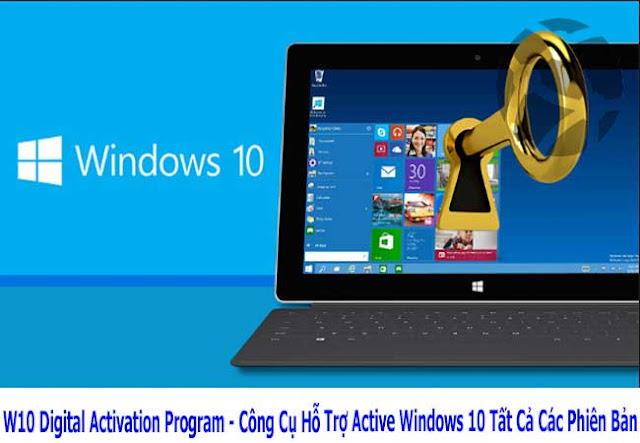 W10 Digital Activation Program - Công Cụ Hỗ Trợ Active Windows 10 Tất Cả Các Phiên Bản