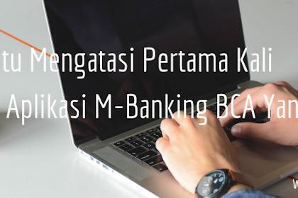 Trik Jitu Mengatasi Pertama Kali Login Aplikasi M-Banking BCA Yang Gagal