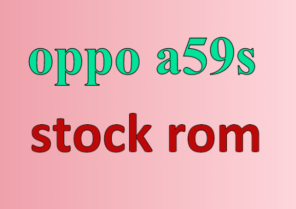 oppo a59s stock rom download an firmware + flash free - KH PHONE