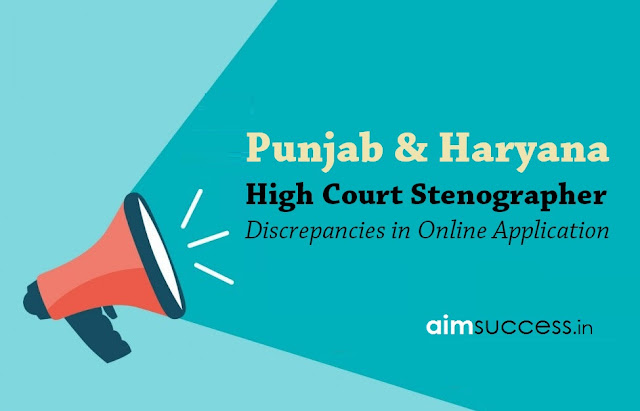 Punjab & Haryana High Court Stenographer - Discrepancies in Online Application