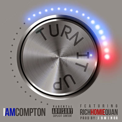 Iamcompton - Turn It Up (feat. Rich Homie Quan) - Single Cover