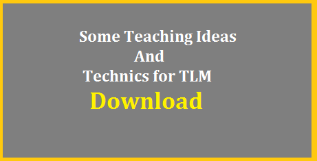 Teaching Ideas and technics for TLM at Primary Level-Download Free PDF Teaching tips for Elementary level teachers | Some Technics to prepare Teaching Learning Material for Primary Teachers here | Download Some TLM for Elementary level children | Some examples of Class Room English to interact with Children | Some easy methods to explane Mathematical Concepts Like Additions Subtractions Place Values of Numbers shapes and so on | New technics to introduce Eglish Words and Vocabulary things. It may helpful to teachers teaching-ideas-and-technics-for-tlm-at-primary-download-free-pdf