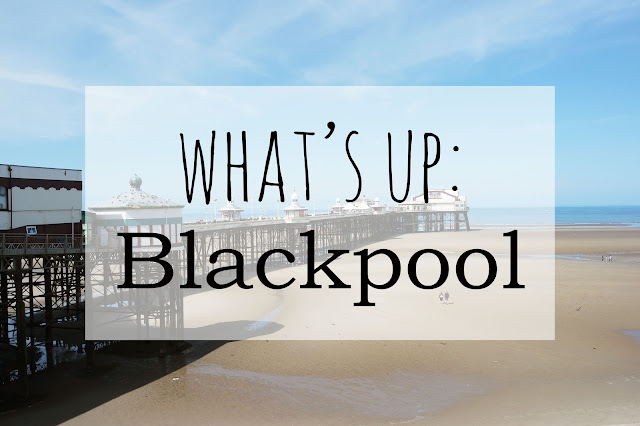 A picture of Blackpool North pier and the beach with 'What's Up: Blackpool' over it in black text