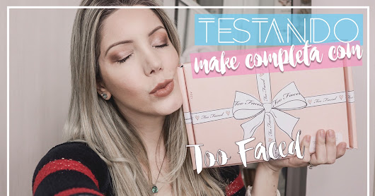Testando maquiagens da Too Faced