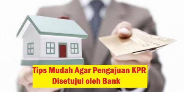 Tips Mudah Agar Pengajuan KPR Disetujui oleh Bank