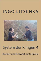 Band 4 der Serie 'System der Klingen' Buckler und Schwert, erste Spiele, ein Sachbuch von Ingo Litschka