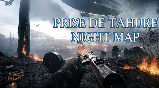 PRISE DE TAHURE Battlefield 1 Night Map Announced