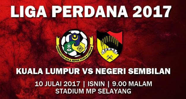 Live Streaming Kuala Lumpur vs Negeri Sembilan 10.7.2017 Liga Perdana
