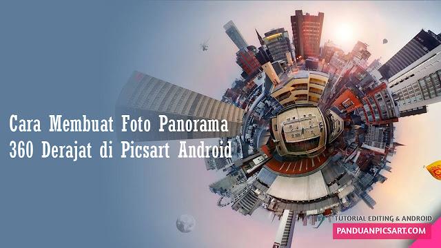 Cara Mengedit Foto Panorama 360 Drajat di Picsart