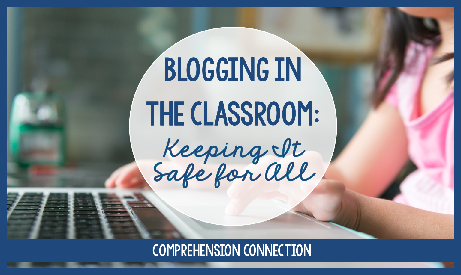 Blogging in the classroom can be rewarding as long as students use the platform safely. In this post, safety guidelines are discussed as well as how to secure your sites and monitor student work. #internetsafety #bloggingintheclassroom #comprehensionconnection #internetcitizenship #bloggingbenefits