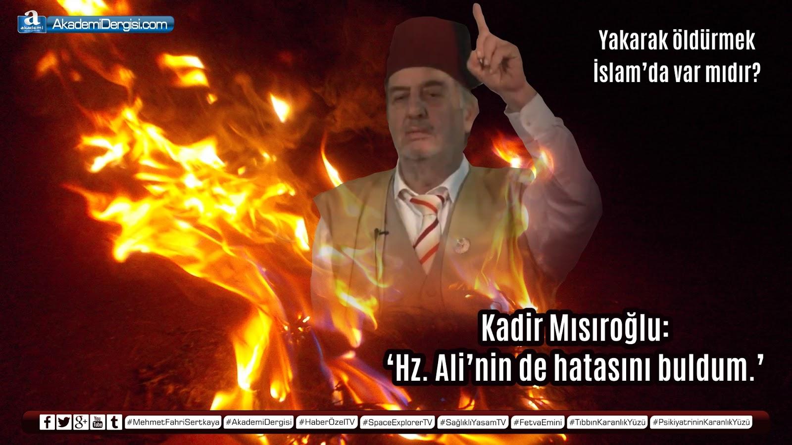 akademi dergisi, Mehmet Fahri Sertkaya, video izle, gerçek yüzü, Kadir Mısıroğlu, hz. ali, ceset yakma, islam tarihi, ashab-ı kiram, peygamber efendimiz, müslüman genç, nifak, süleymancılar,