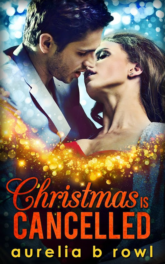 Aurelia B. Rowl: NEW RELEASE... Christmas Is Cancelled