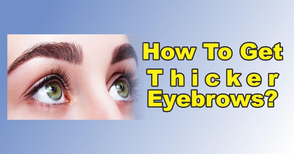 How To Get Thicker Eyebrows Naturally At Home
