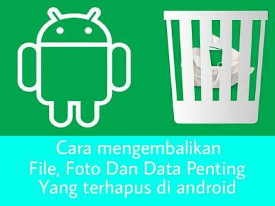 Cara Mengembalikan File, Foto, dan Data Penting yang Terhapus di Android Tanpa Root
