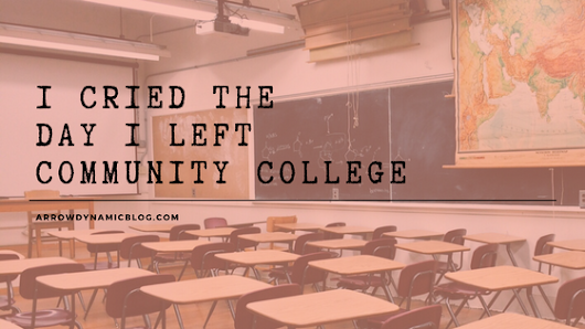 Arrow Dynamic | lifestyle blog: I Cried the Day I Left Community College