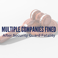 Multiple Companies Fined After Security Guard is Killed