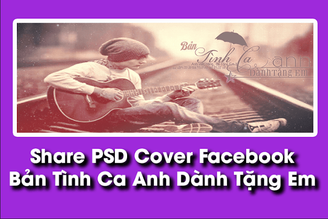 PSD Cover Facebook - Bản Tình Ca Anh Dành Tặng Em