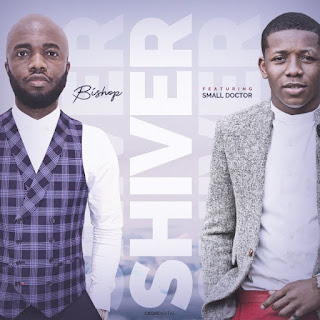 [Music] Bishop Ft. Small Doctor – Shiver