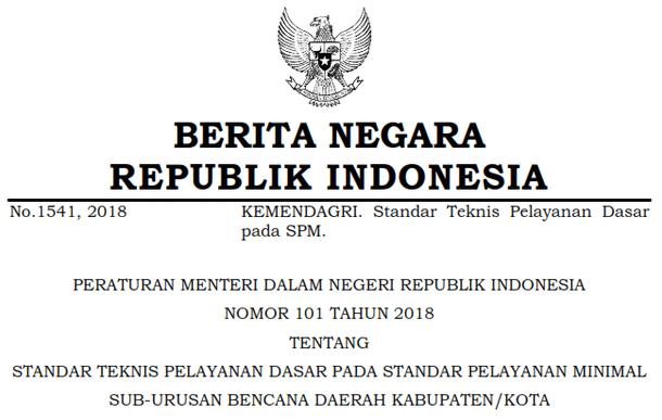 Permendagri Nomor 101 Tahun 2018 Tentang Teknis Pelayanan Dasar pada Standar Pelayanan Minimal Sub-Urusan Bencana Daerah Kabupaten/Kota