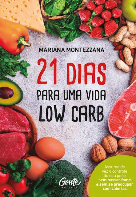 21 dias para uma vida low carb Assuma de vez o controle do seu peso sem passar fome e sem se preocupar com calorias - Mariana Montezzana