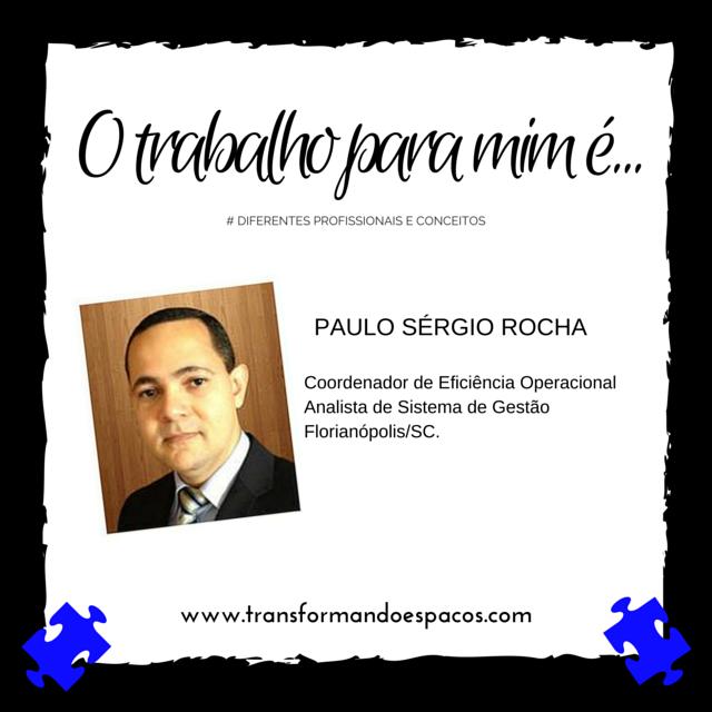 O trabalho para mim é... com Paulo Rocha