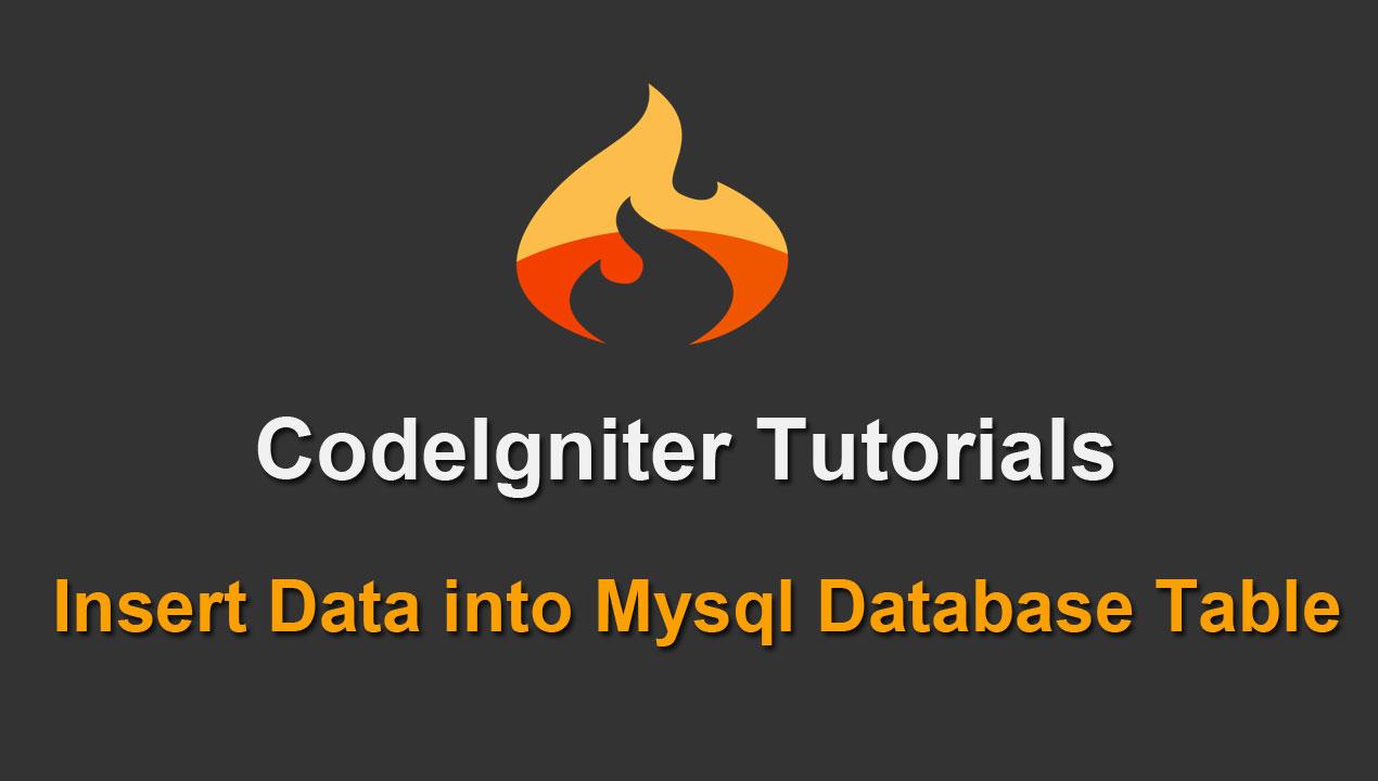 Codeigniter Tutorials - Insert Data into Mysql Database
