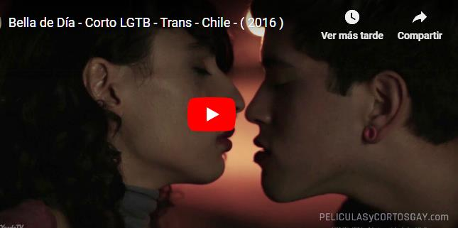 CLIC PARA VER VIDEO Bella de Día - CORTO Trans - Chile - 2016