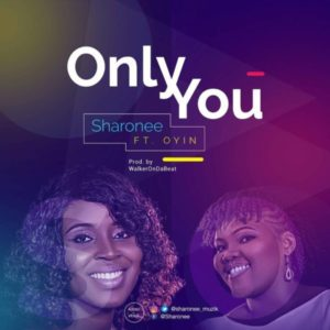 Only You by Sharonee Ft. Oyin