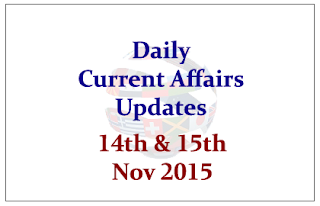 Daily Current Affairs Updates– 14th& 15th November 2015