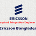 Job | Integration Engineer for Ericsson Bangladesh