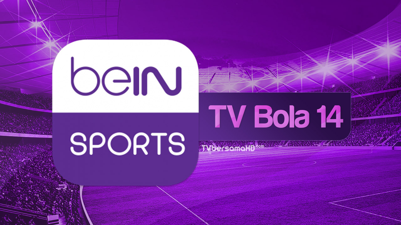 Nonton TV Bola 14 Live Streaming beIN Sports HD Yalla Shoot Siaran Langsung