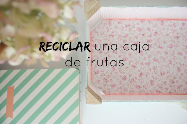 http://mediasytintas.blogspot.com/2015/07/reciclar-una-caja-de-frutas.html