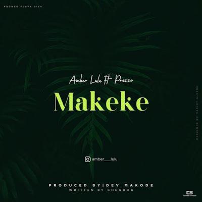 Download Audio: Amber Lulu (Amba Lulu) Ft. Prezoo - Makeke | Mp3 | New Song