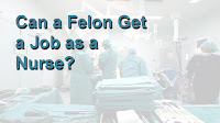 Can a Convicted Felon get a Job as a Nurse?