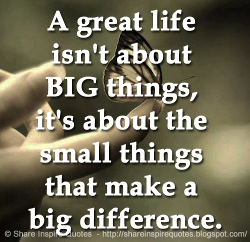 A Great Life Isn't About BIG Things, It's About The Small