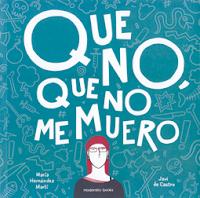 Que no, que no me muero de María Hernández Martí y Javi de Castro