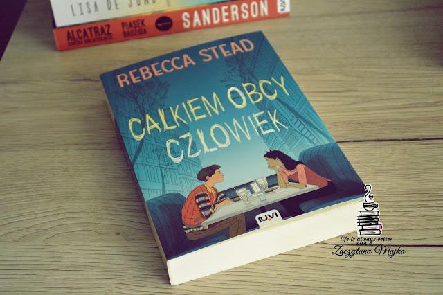 """O tym, że dorosłość to nie tylko wiek - recenzja książki #191 - Rebecca Stead """"Całkiem obcy człowiek"""""""