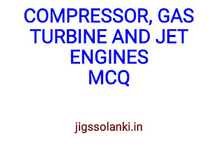 COMPRESSORS, GAS TURBINE AND JET ENGINES MCQ WITH ANSWER