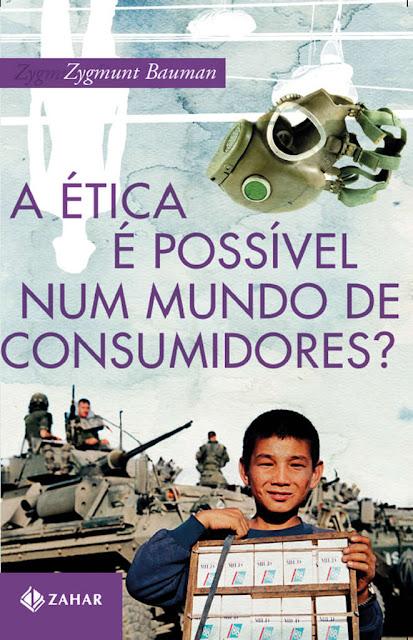 A ética é possível num mundo de consumidores? Zygmunt Bauman
