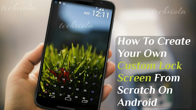 how to create your own lock screen from scratch on android