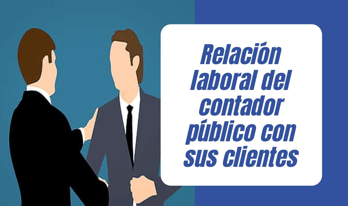 Relación laboral del contador público con sus clientes