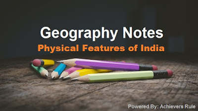 Geography Notes: Physical Features of India