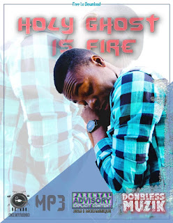 Donbless Muzik - Holy Ghost Is Fire