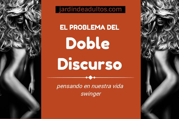 El problema del doble discursos, pensando en nuestra vida swinger