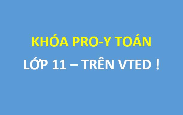[Phần 1] Bộ bài giảng khóa Pro-Y toán lớp 11 trên Vted