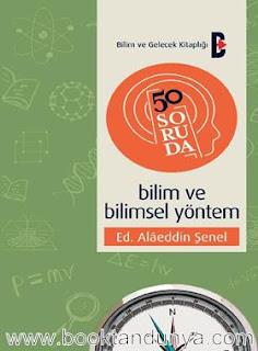 Alaeddin Şenel - 50 Soruda Bilim ve Bilimsel Yöntem
