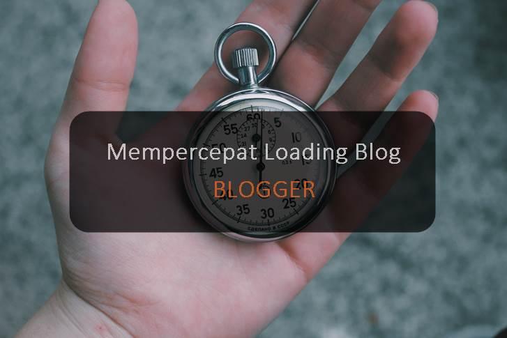 5 Cara Terbaru dan Jitu Mempercepat Loading Blog Blogger 2019