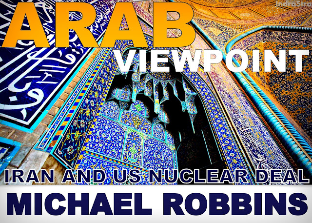 FEATURED | Arab Viewpoint : Iran and US Nuclear Deal by Michael Robbins