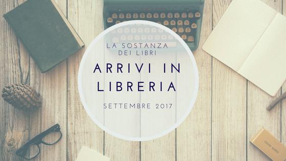 [Arrivi in libreria] Settembre 2017